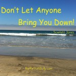 Sunny day at beach with empowering quote: Don't Let Anyone Bring You Down