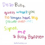 Letter written by a child to a bully: Dear Bully, You no longer have any power over me!